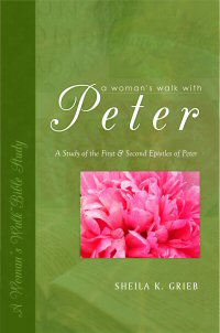 A Woman's Walk With Peter: A Study of the First & Second Epistles of Peter